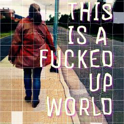 thisisafuckedupworld